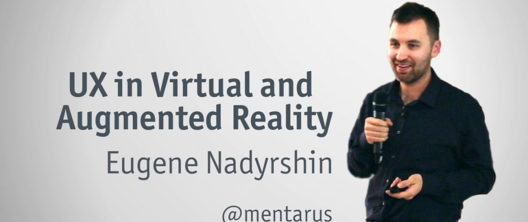 UX in Virtual and Augmented reality talk